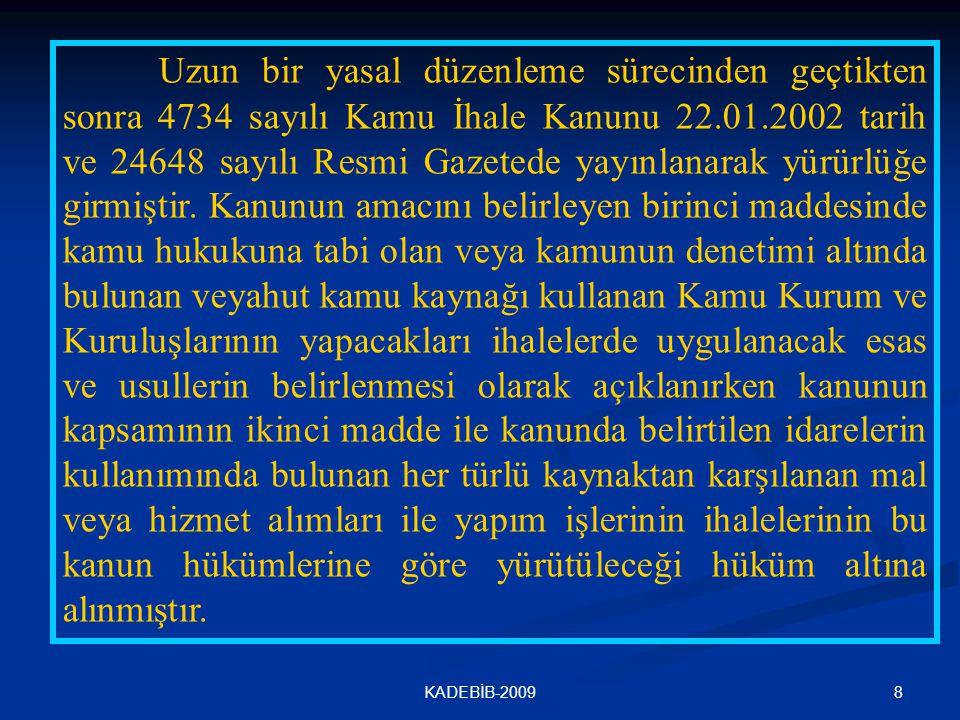 8KADEBİB-2009 Uzun bir yasal düzenleme sürecinden geçtikten sonra 4734 sayılı Kamu İhale Kanunu 22.01.2002 tarih ve 24648 sayılı Resmi Gazetede yayınl