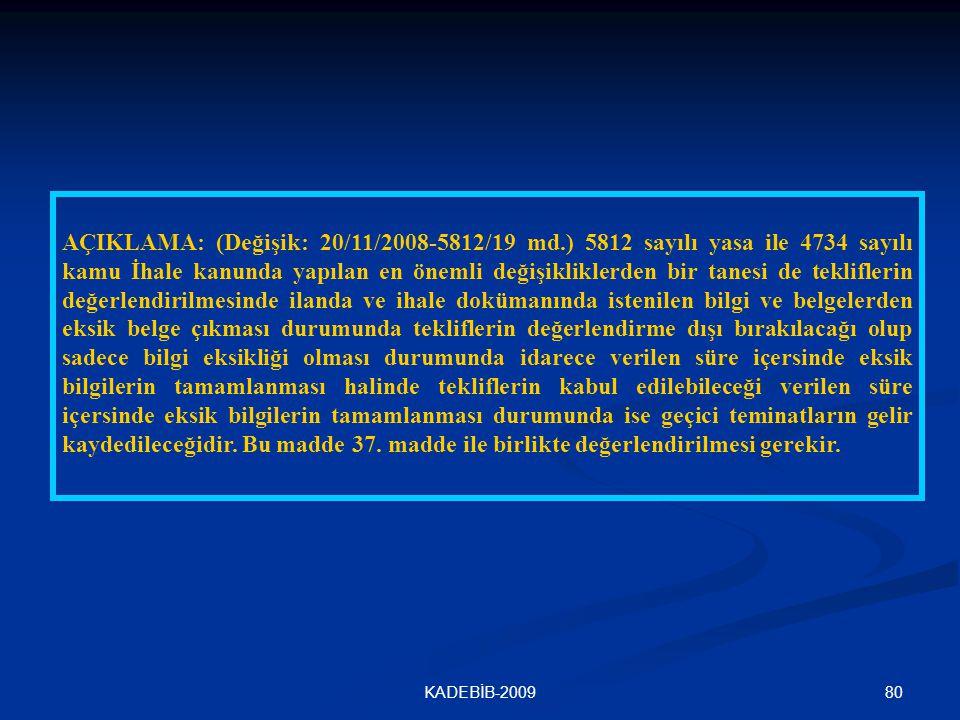 80KADEBİB-2009 AÇIKLAMA: (Değişik: 20/11/2008-5812/19 md.) 5812 sayılı yasa ile 4734 sayılı kamu İhale kanunda yapılan en önemli değişikliklerden bir