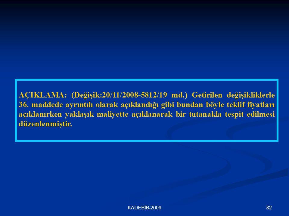 82KADEBİB-2009 AÇIKLAMA: (Değişik:20/11/2008-5812/19 md.) Getirilen değişikliklerle 36. maddede ayrıntılı olarak açıklandığı gibi bundan böyle teklif