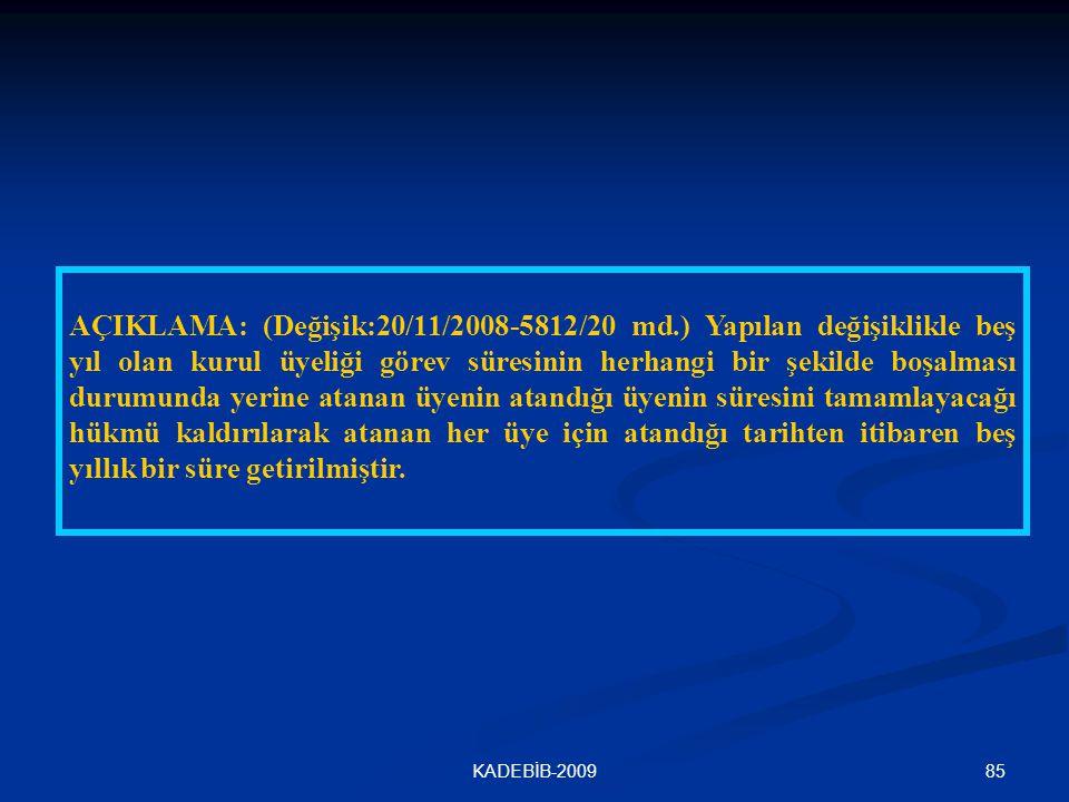 85KADEBİB-2009 AÇIKLAMA: (Değişik:20/11/2008-5812/20 md.) Yapılan değişiklikle beş yıl olan kurul üyeliği görev süresinin herhangi bir şekilde boşalma