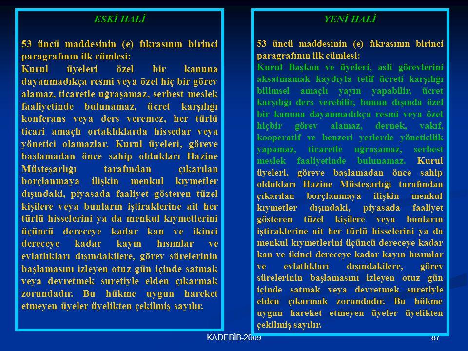 87KADEBİB-2009 ESKİ HALİ 53 üncü maddesinin (e) fıkrasının birinci paragrafının ilk cümlesi: Kurul üyeleri özel bir kanuna dayanmadıkça resmi veya öze