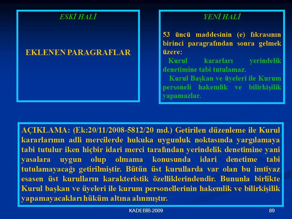 89KADEBİB-2009 ESKİ HALİ EKLENEN PARAGRAFLAR YENİ HALİ 53 üncü maddesinin (e) fıkrasının birinci paragrafından sonra gelmek üzere: Kurul kararları yer