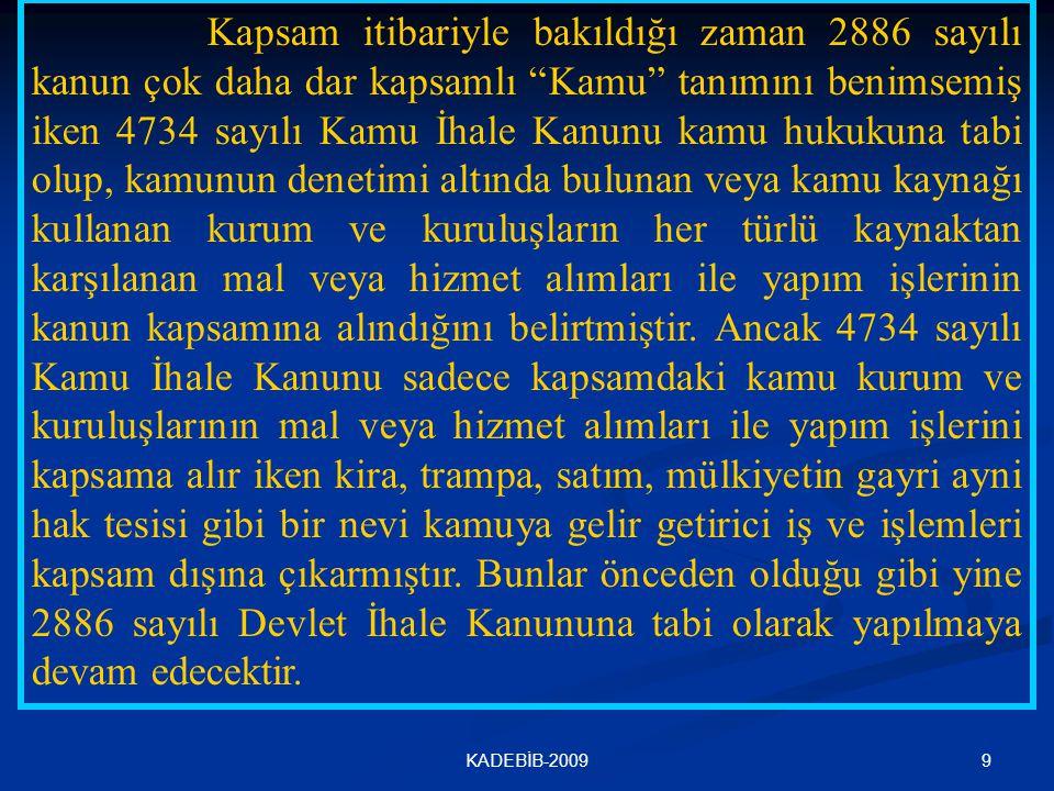 """9KADEBİB-2009 Kapsam itibariyle bakıldığı zaman 2886 sayılı kanun çok daha dar kapsamlı """"Kamu"""" tanımını benimsemiş iken 4734 sayılı Kamu İhale Kanunu"""