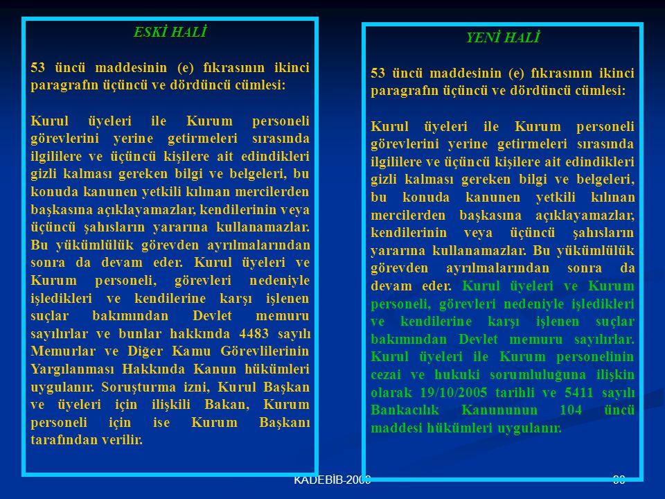 90KADEBİB-2009 ESKİ HALİ 53 üncü maddesinin (e) fıkrasının ikinci paragrafın üçüncü ve dördüncü cümlesi: Kurul üyeleri ile Kurum personeli görevlerini