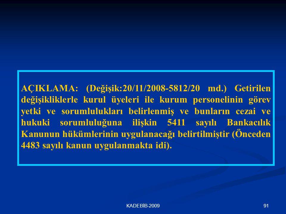 91KADEBİB-2009 AÇIKLAMA: (Değişik:20/11/2008-5812/20 md.) Getirilen değişikliklerle kurul üyeleri ile kurum personelinin görev yetki ve sorumlulukları