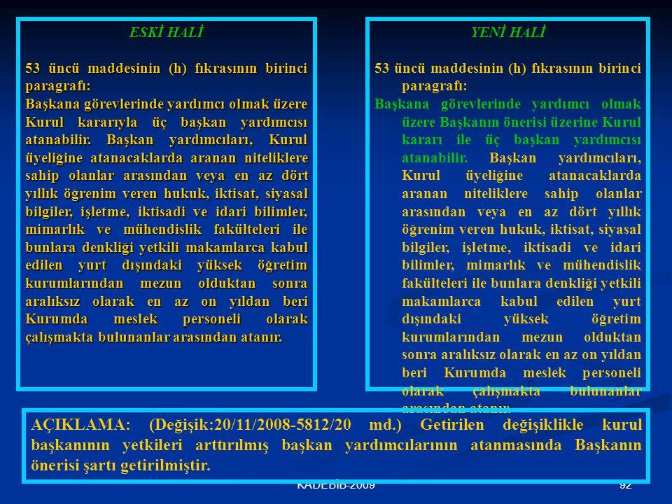 92KADEBİB-2009 ESKİ HALİ 53 üncü maddesinin (h) fıkrasının birinci paragrafı: Başkana görevlerinde yardımcı olmak üzere Kurul kararıyla üç başkan yard