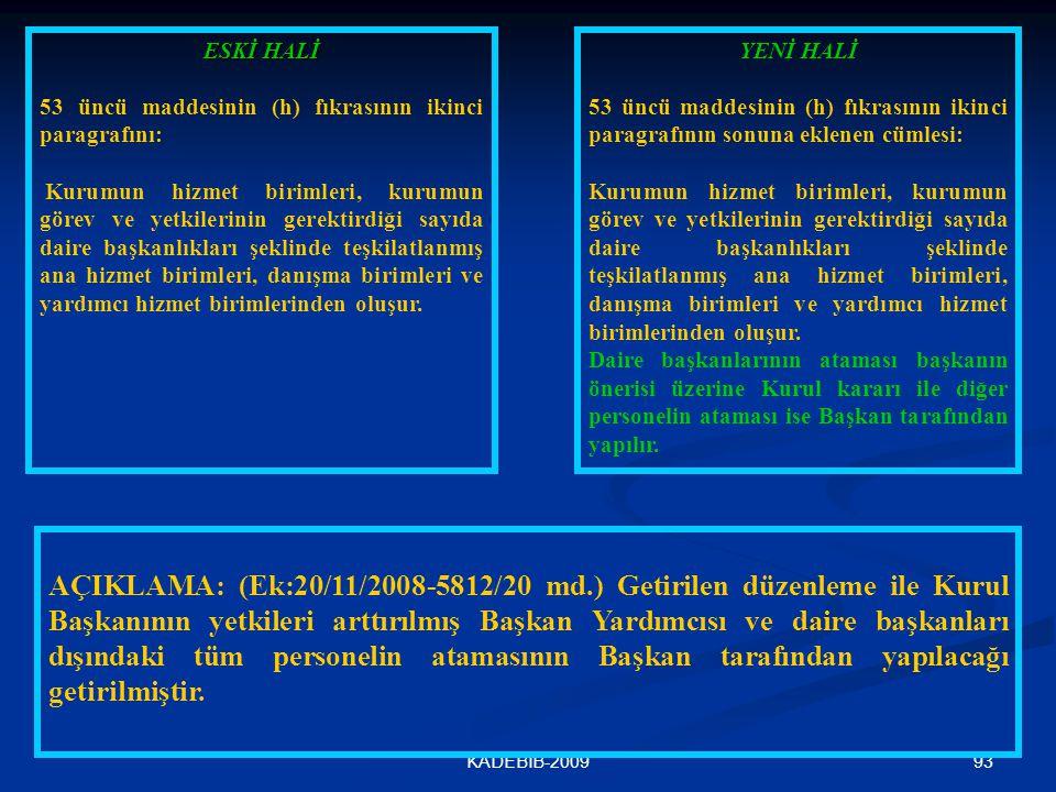 93KADEBİB-2009 ESKİ HALİ 53 üncü maddesinin (h) fıkrasının ikinci paragrafını: Kurumun hizmet birimleri, kurumun görev ve yetkilerinin gerektirdiği sa