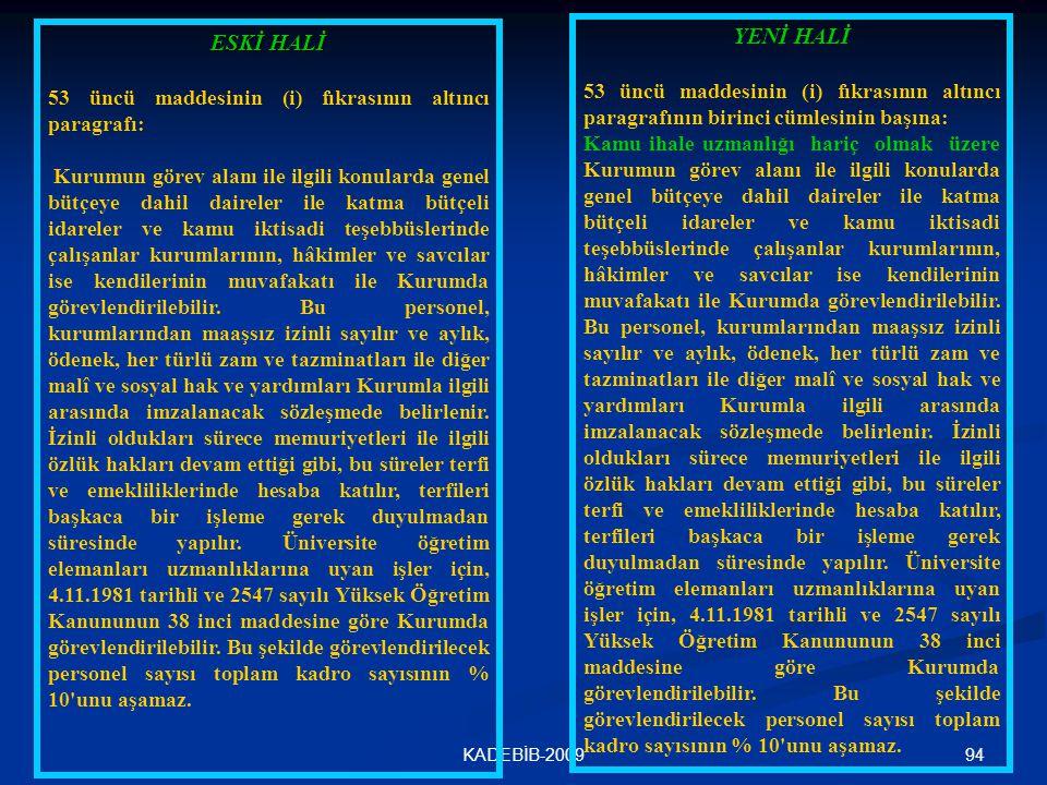 94KADEBİB-2009 ESKİ HALİ 53 üncü maddesinin (i) fıkrasının altıncı paragrafı: Kurumun görev alanı ile ilgili konularda genel bütçeye dahil daireler il