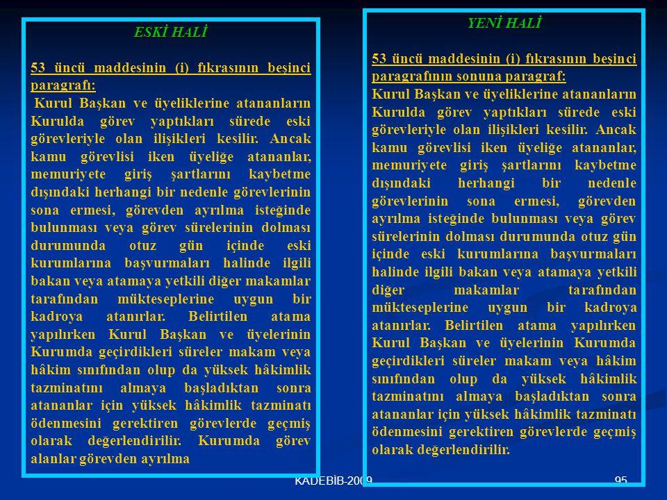 95KADEBİB-2009 ESKİ HALİ 53 üncü maddesinin (i) fıkrasının beşinci paragrafı: Kurul Başkan ve üyeliklerine atananların Kurulda görev yaptıkları sürede