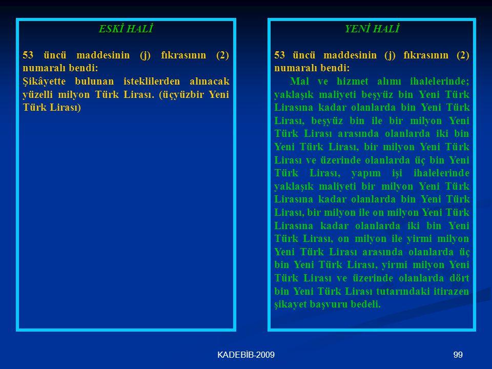 99KADEBİB-2009 ESKİ HALİ 53 üncü maddesinin (j) fıkrasının (2) numaralı bendi: Şikâyette bulunan isteklilerden alınacak yüzelli milyon Türk Lirası. (ü