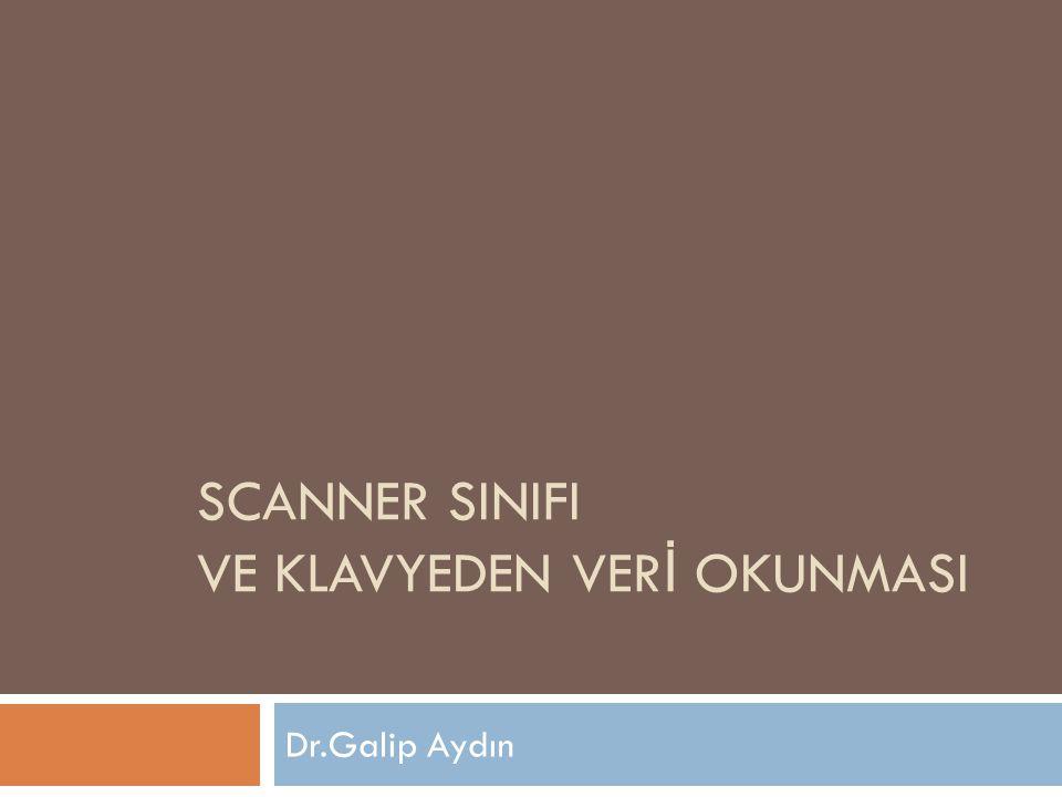 SCANNER SINIFI VE KLAVYEDEN VER İ OKUNMASI Dr.Galip Aydın