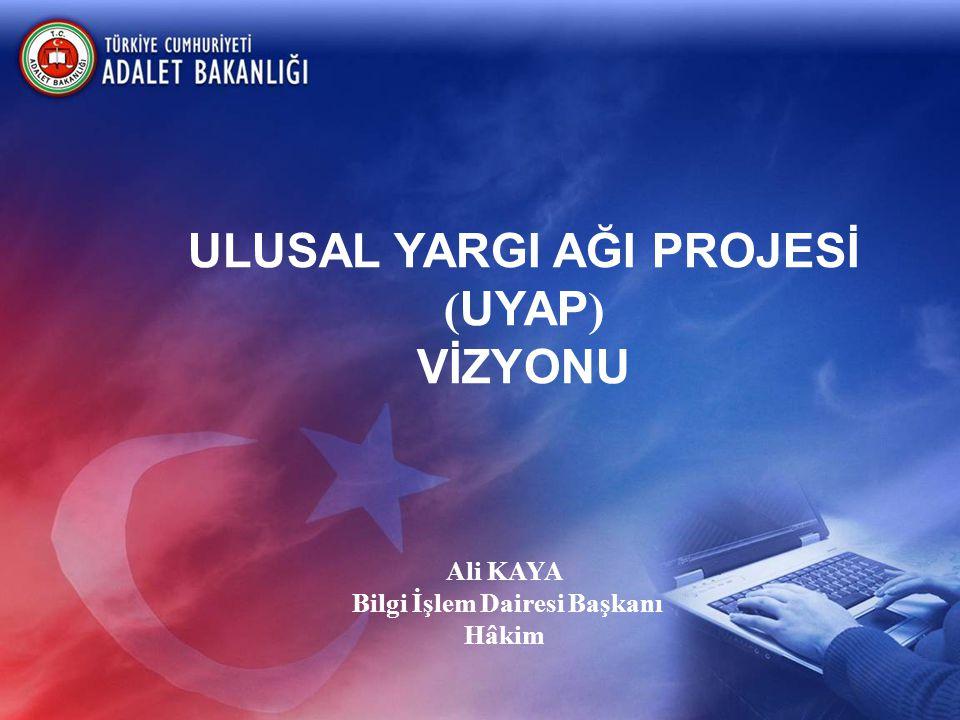 ULUSAL YARGI AĞI PROJESİ ( UYAP ) VİZYONU Ali KAYA Bilgi İşlem Dairesi Başkanı Hâkim