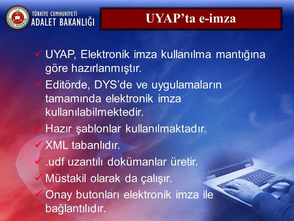  UYAP, Elektronik imza kullanılma mantığına göre hazırlanmıştır.  Editörde, DYS'de ve uygulamaların tamamında elektronik imza kullanılabilmektedir.
