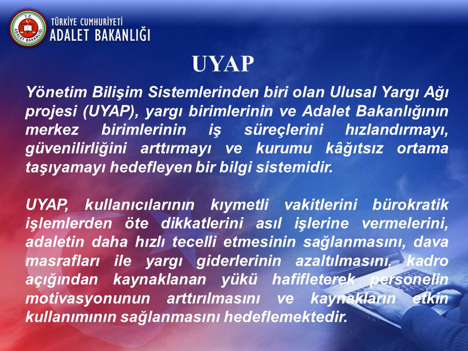 UYAP Yönetim Bilişim Sistemlerinden biri olan Ulusal Yargı Ağı projesi (UYAP), yargı birimlerinin ve Adalet Bakanlığının merkez birimlerinin iş süreçl