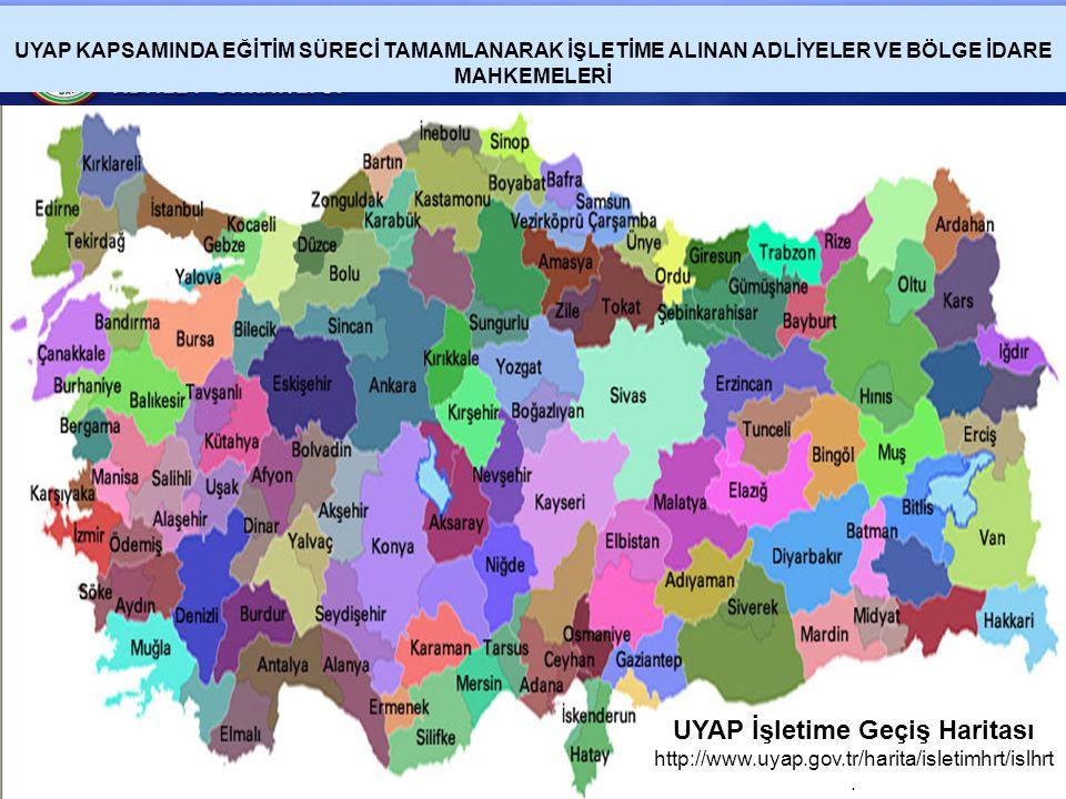 UYAP KAPSAMINDA EĞİTİM SÜRECİ TAMAMLANARAK İŞLETİME ALINAN ADLİYELER VE BÖLGE İDARE MAHKEMELERİ UYAP İşletime Geçiş Haritası http://www.uyap.gov.tr/ha