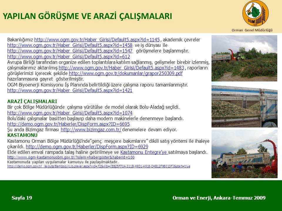 YAPILAN GÖRÜŞME VE ARAZİ ÇALIŞMALARI Orman ve Enerji, Ankara-Temmuz 2009 Orman Genel Müdürlüğü Sayfa 19 Bakanlığımız http://www.ogm.gov.tr/Haber_Giris