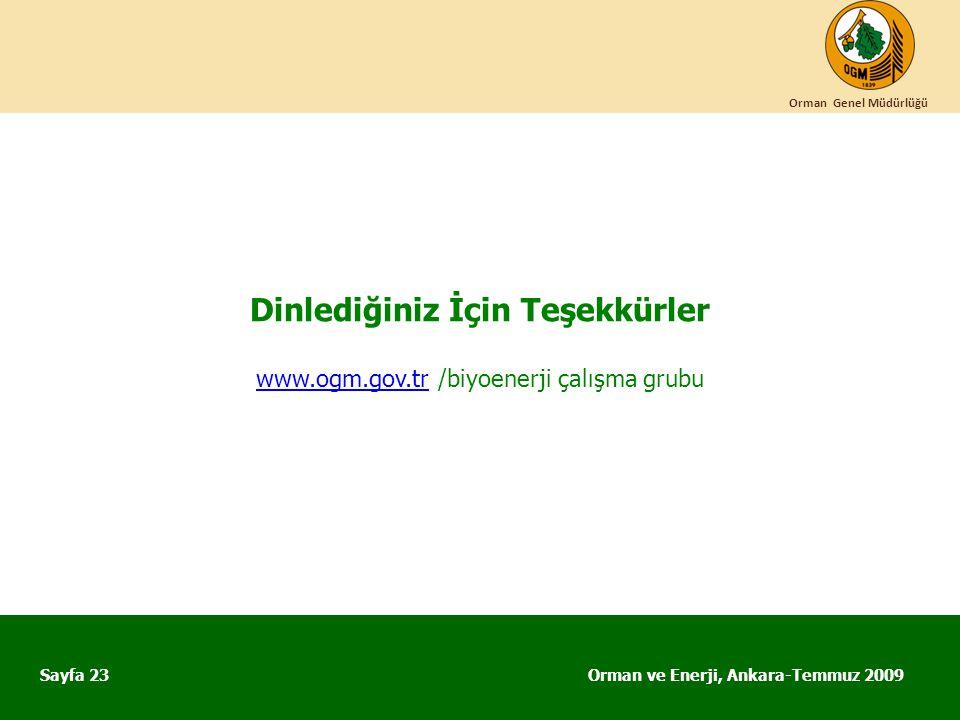 Orman ve Enerji, Ankara-Temmuz 2009 Orman Genel Müdürlüğü Sayfa 23 Dinlediğiniz İçin Teşekkürler www.ogm.gov.trwww.ogm.gov.tr /biyoenerji çalışma grub