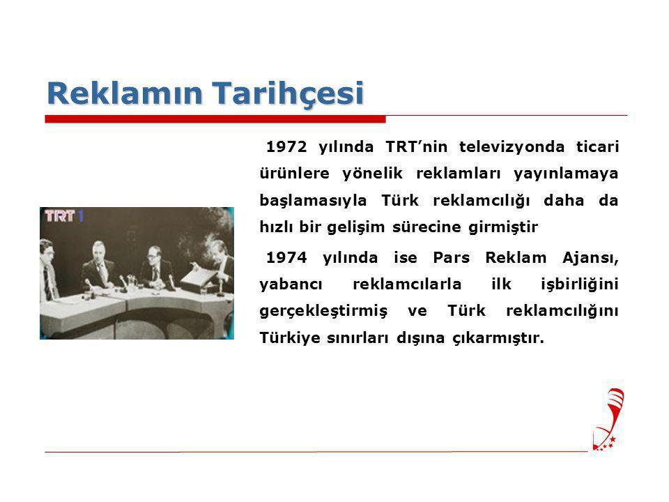 1972 yılında TRT'nin televizyonda ticari ürünlere yönelik reklamları yayınlamaya başlamasıyla Türk reklamcılığı daha da hızlı bir gelişim sürecine gir