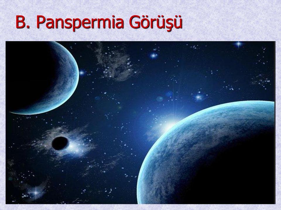 • Bu görüşe göre ilk canlı uzayda meydana gelmiş ve göktaşı ile yeryüzüne ulaşmıştır.