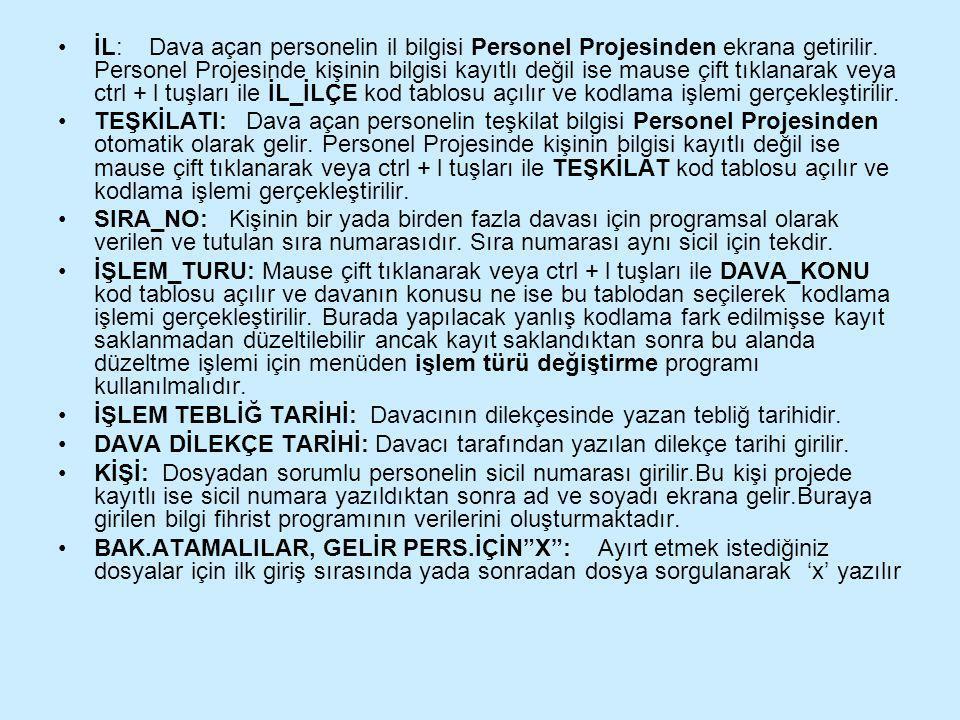 •İL: Dava açan personelin il bilgisi Personel Projesinden ekrana getirilir. Personel Projesinde kişinin bilgisi kayıtlı değil ise mause çift tıklanara