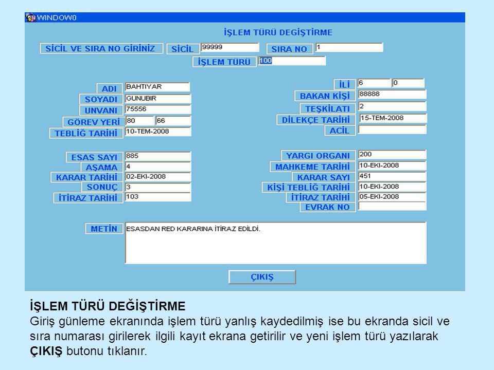 İŞLEM TÜRÜ DEĞİŞTİRME Giriş günleme ekranında işlem türü yanlış kaydedilmiş ise bu ekranda sicil ve sıra numarası girilerek ilgili kayıt ekrana getiri