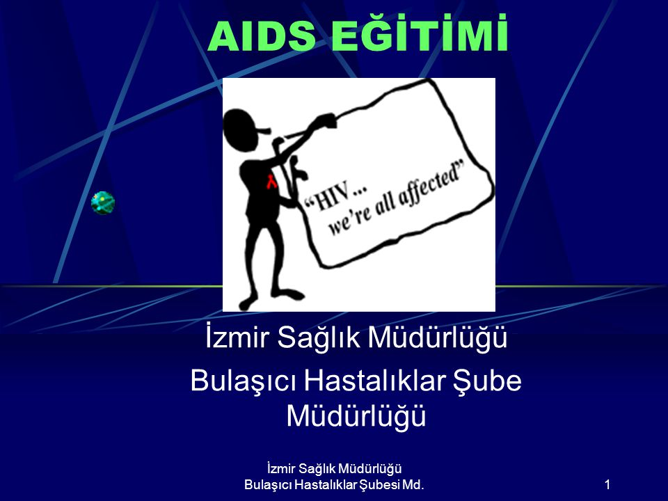 İzmir Sağlık Müdürlüğü Bulaşıcı Hastalıklar Şubesi Md.1 AIDS EĞİTİMİ İzmir Sağlık Müdürlüğü Bulaşıcı Hastalıklar Şube Müdürlüğü