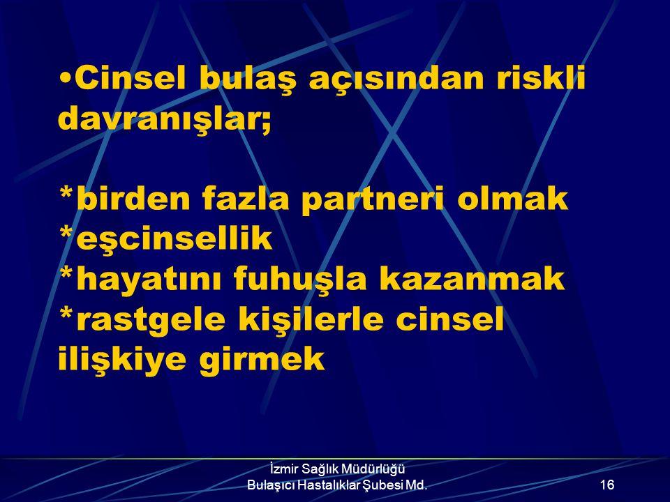 İzmir Sağlık Müdürlüğü Bulaşıcı Hastalıklar Şubesi Md.15 Cinsel ilişki sayısı ile bulaşma riski doğru orantılı olarak artmakla birlikte, tek bir penet