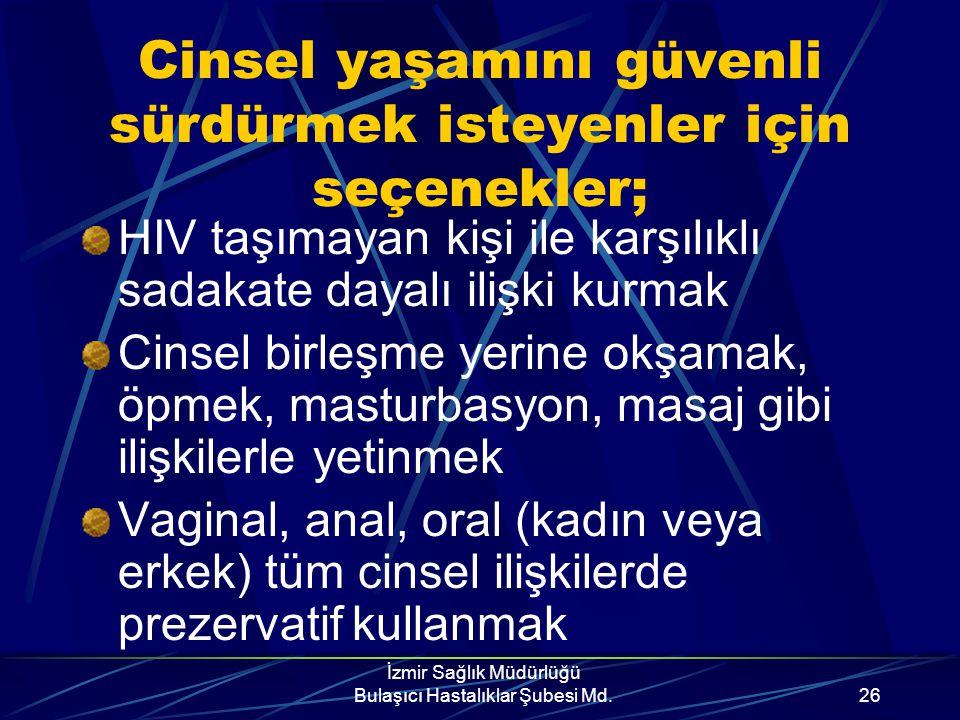 İzmir Sağlık Müdürlüğü Bulaşıcı Hastalıklar Şubesi Md.25 Güvenli Cinsel Davranışlar Cinsel perhiz Karşılıklı tek eşlilik Korunmalı cinsel ilişki