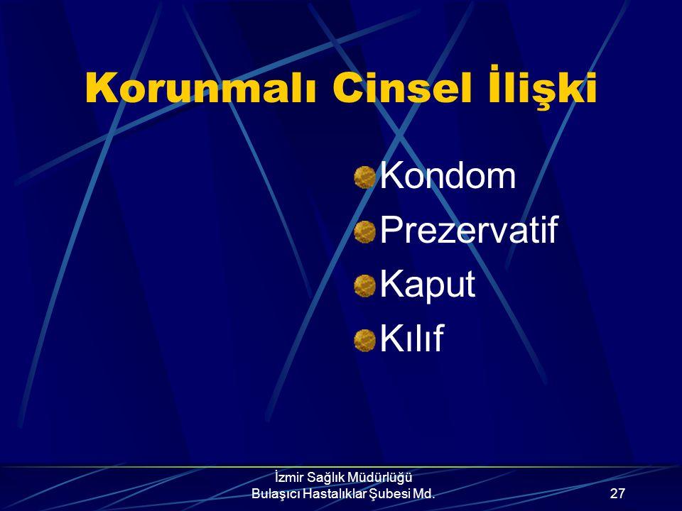 İzmir Sağlık Müdürlüğü Bulaşıcı Hastalıklar Şubesi Md.26 Cinsel yaşamını güvenli sürdürmek isteyenler için seçenekler; HIV taşımayan kişi ile karşılık