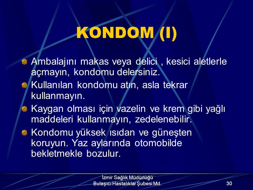 İzmir Sağlık Müdürlüğü Bulaşıcı Hastalıklar Şubesi Md.29 KONDOM Cinsel yolla bulaşan hastalıklardan (AIDS, Frengi, Gonore, Hepatit-B vs) korunma İsten