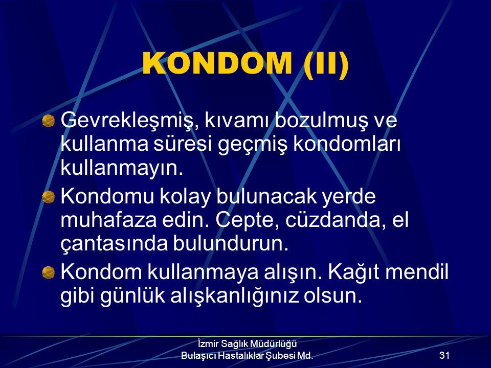 İzmir Sağlık Müdürlüğü Bulaşıcı Hastalıklar Şubesi Md.30 KONDOM (I) Ambalajını makas veya delici, kesici aletlerle açmayın, kondomu delersiniz. Kullan