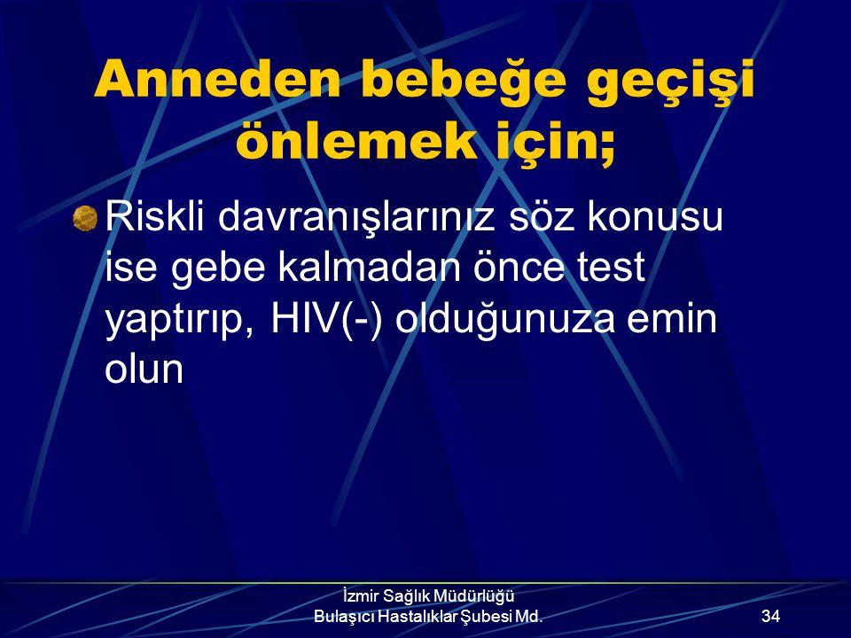 İzmir Sağlık Müdürlüğü Bulaşıcı Hastalıklar Şubesi Md.33 Cinsel yolla bulaşı önlemek için; Şu gruplardan kişilerle cinsel ilişkide bulunmayın; *Homose