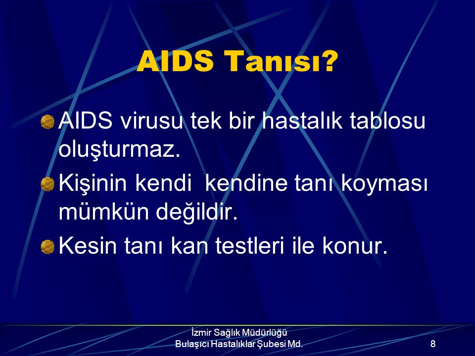 İzmir Sağlık Müdürlüğü Bulaşıcı Hastalıklar Şubesi Md.7 HIV virusu ile enfekte kişi herhangi bir belirti göstermeyip sağlıklı görünebilir, fakat AIDS'
