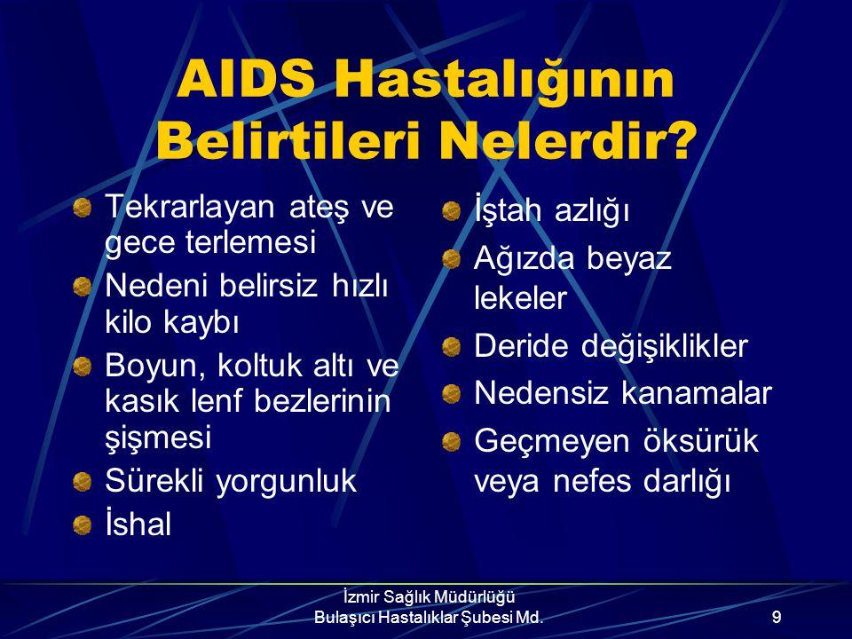 İzmir Sağlık Müdürlüğü Bulaşıcı Hastalıklar Şubesi Md.8 AIDS Tanısı? AIDS virusu tek bir hastalık tablosu oluşturmaz. Kişinin kendi kendine tanı koyma
