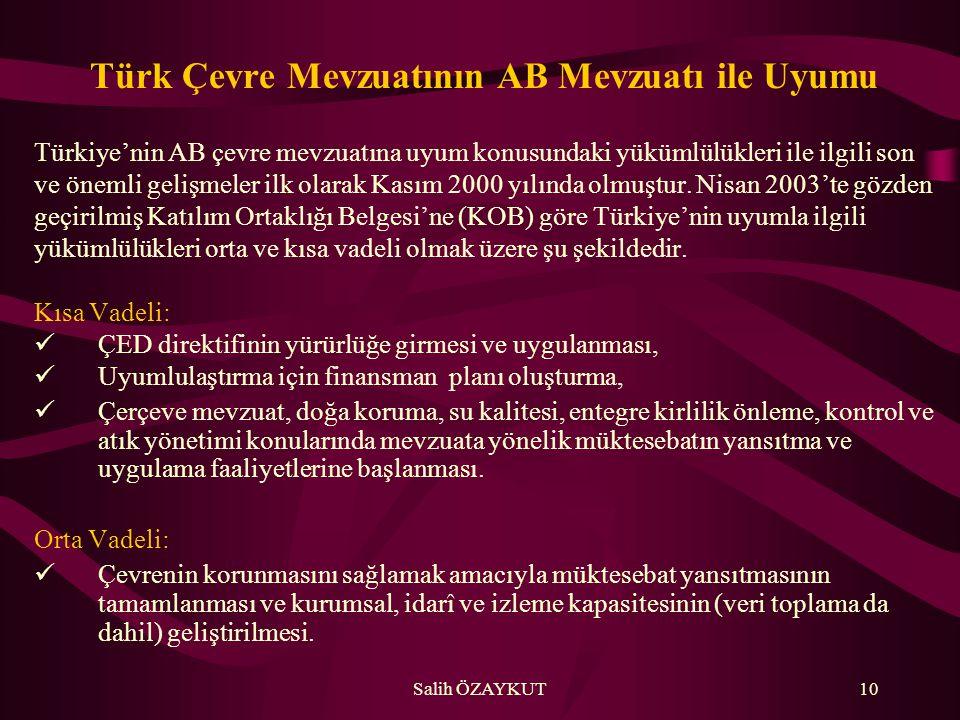 Salih ÖZAYKUT10 Türk Çevre Mevzuatının AB Mevzuatı ile Uyumu Türkiye'nin AB çevre mevzuatına uyum konusundaki yükümlülükleri ile ilgili son ve önemli gelişmeler ilk olarak Kasım 2000 yılında olmuştur.