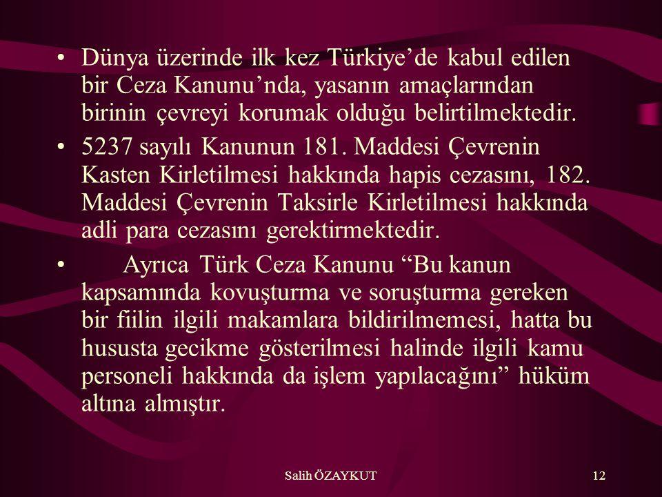 Salih ÖZAYKUT12 •Dünya üzerinde ilk kez Türkiye'de kabul edilen bir Ceza Kanunu'nda, yasanın amaçlarından birinin çevreyi korumak olduğu belirtilmekte