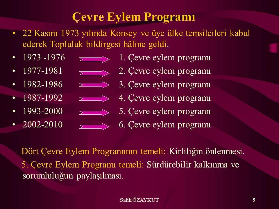 Salih ÖZAYKUT5 Çevre Eylem Programı •22 Kasım 1973 yılında Konsey ve üye ülke temsilcileri kabul ederek Topluluk bildirgesi hâline geldi. •1973 -1976