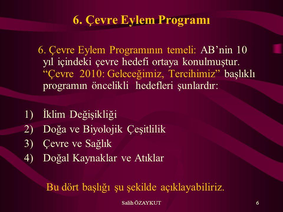 """Salih ÖZAYKUT6 6. Çevre Eylem Programı 6. Çevre Eylem Programının temeli: AB'nin 10 yıl içindeki çevre hedefi ortaya konulmuştur. """"Çevre 2010: Geleceğ"""