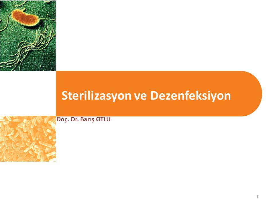 1 Sterilizasyon ve Dezenfeksiyon Doç. Dr. Barış OTLU