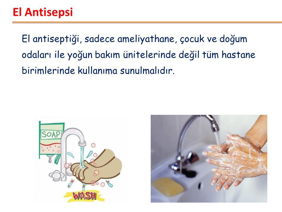 El antiseptiği, sadece ameliyathane, çocuk ve doğum odaları ile yoğun bakım ünitelerinde değil tüm hastane birimlerinde kullanıma sunulmalıdır. El Ant