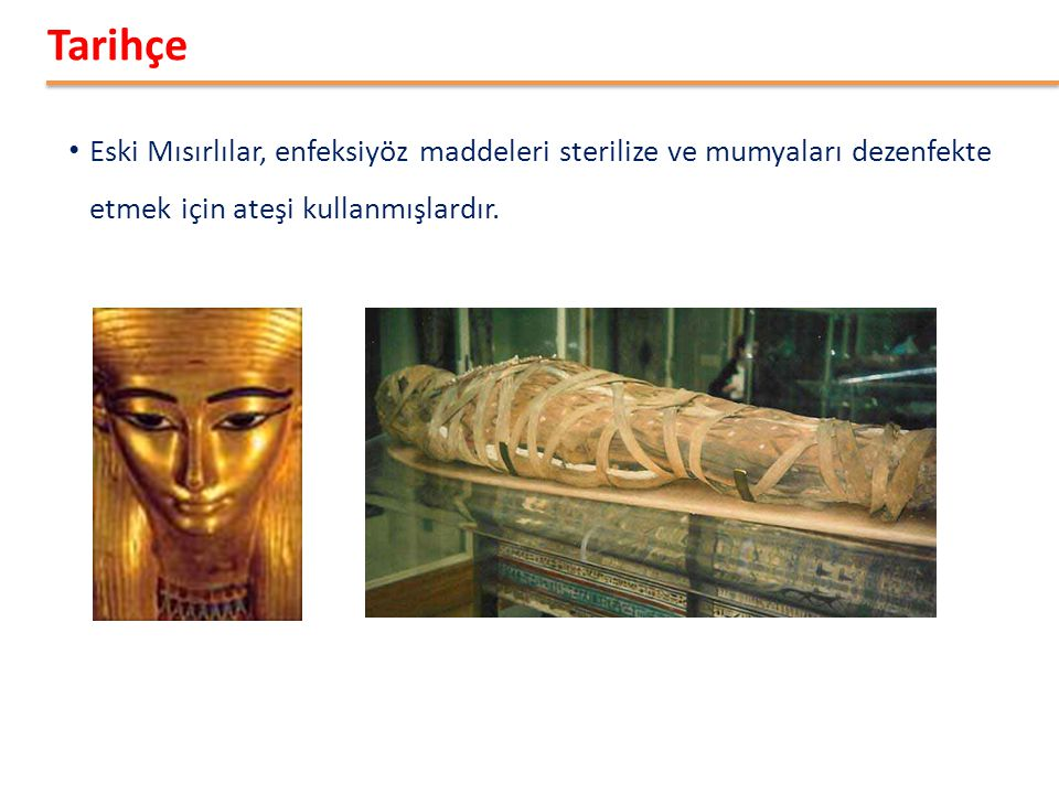 • Eski Mısırlılar, enfeksiyöz maddeleri sterilize ve mumyaları dezenfekte etmek için ateşi kullanmışlardır. Tarihçe