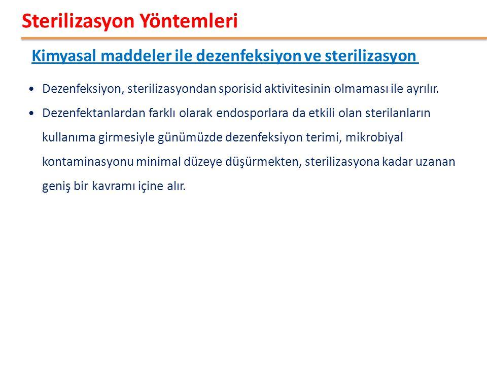 Kimyasal maddeler ile dezenfeksiyon ve sterilizasyon Sterilizasyon Yöntemleri •Dezenfeksiyon, sterilizasyondan sporisid aktivitesinin olmaması ile ayrılır.