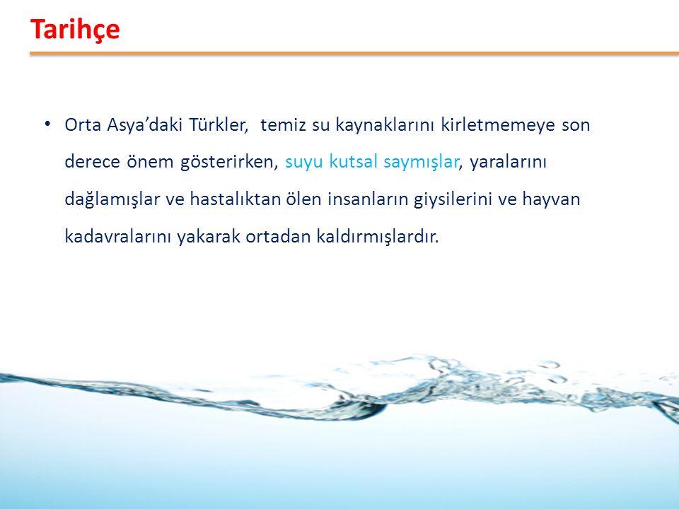 • Orta Asya'daki Türkler, temiz su kaynaklarını kirletmemeye son derece önem gösterirken, suyu kutsal saymışlar, yaralarını dağlamışlar ve hastalıktan