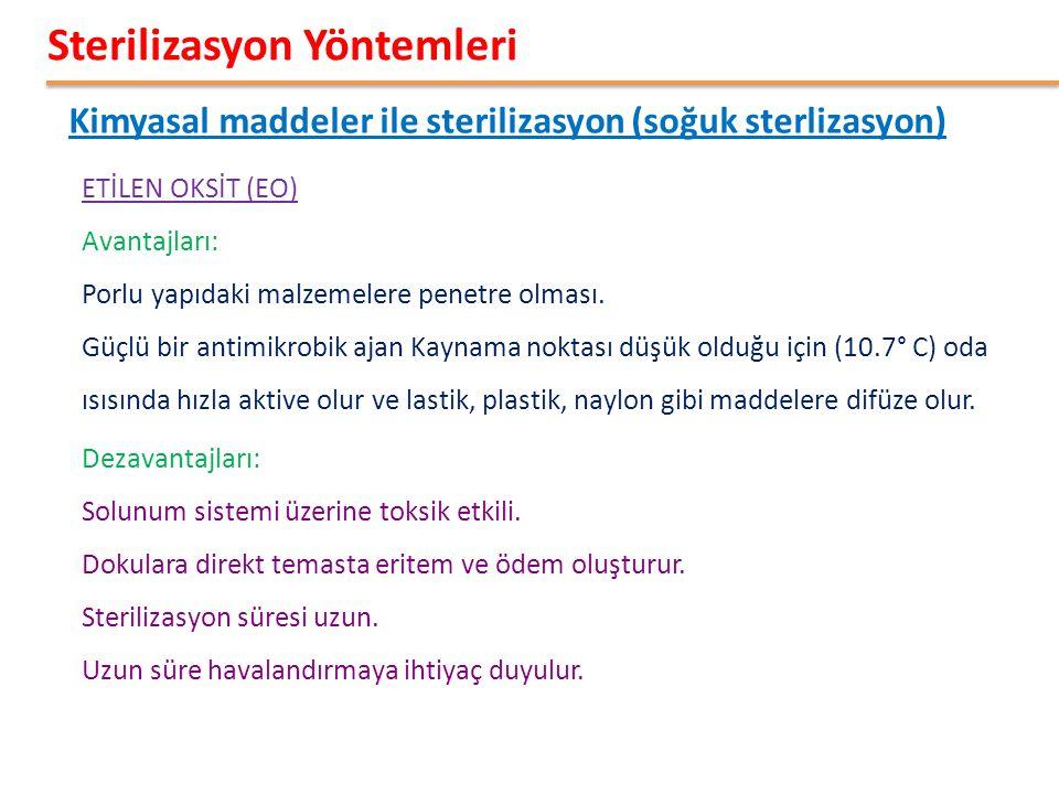 Kimyasal maddeler ile sterilizasyon (soğuk sterlizasyon) Sterilizasyon Yöntemleri ETİLEN OKSİT (EO) Avantajları: Porlu yapıdaki malzemelere penetre olması.