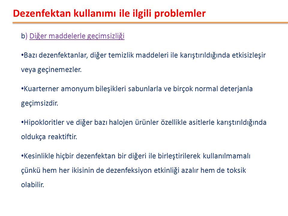 b) Diğer maddelerle geçimsizliği • Bazı dezenfektanlar, diğer temizlik maddeleri ile karıştırıldığında etkisizleşir veya geçinemezler. • Kuarterner am