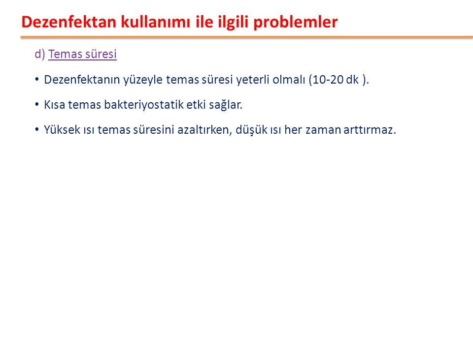 d) Temas süresi • Dezenfektanın yüzeyle temas süresi yeterli olmalı (10-20 dk ).