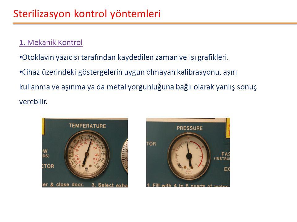 Sterilizasyon kontrol yöntemleri 1. Mekanik Kontrol • Otoklavın yazıcısı tarafından kaydedilen zaman ve ısı grafikleri. • Cihaz üzerindeki göstergeler