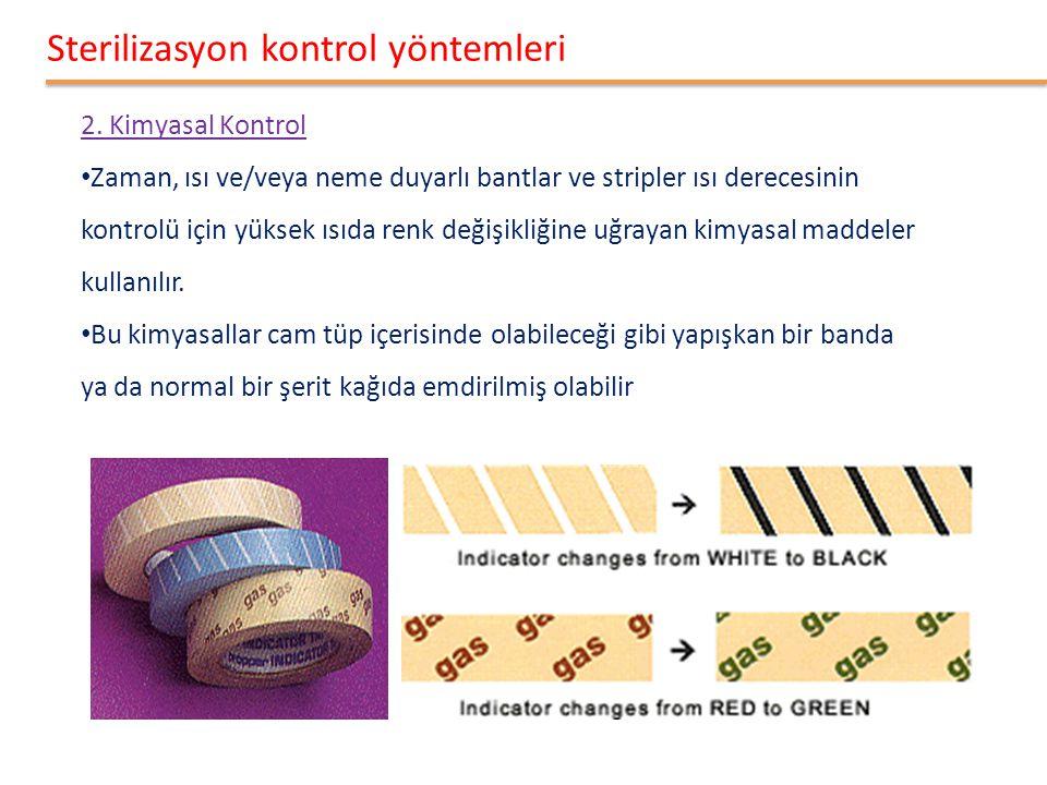Sterilizasyon kontrol yöntemleri 2. Kimyasal Kontrol • Zaman, ısı ve/veya neme duyarlı bantlar ve stripler ısı derecesinin kontrolü için yüksek ısıda