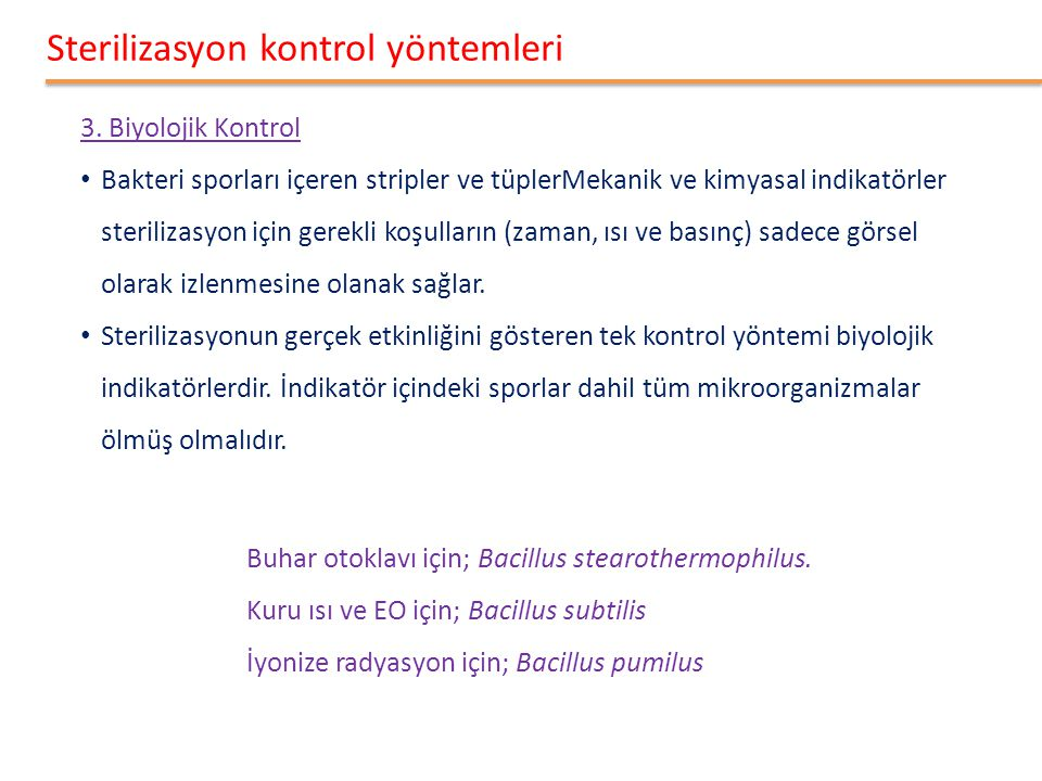 Sterilizasyon kontrol yöntemleri 3. Biyolojik Kontrol • Bakteri sporları içeren stripler ve tüplerMekanik ve kimyasal indikatörler sterilizasyon için