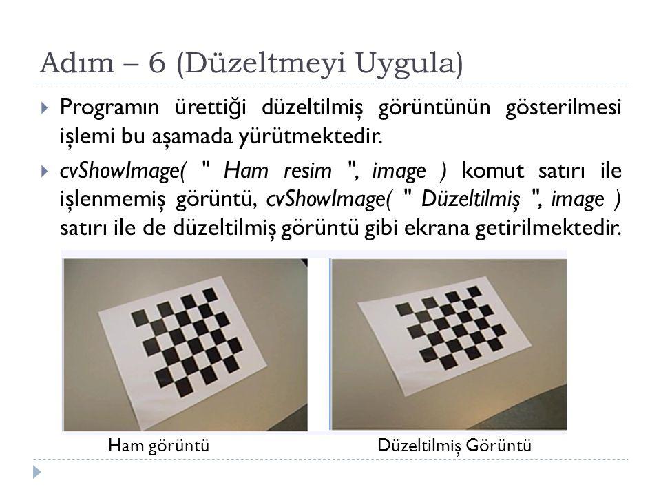 Adım – 6 (Düzeltmeyi Uygula)  Programın üretti ğ i düzeltilmiş görüntünün gösterilmesi işlemi bu aşamada yürütmektedir.  cvShowImage(